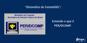 Entenda o que é PER/DCOMP.