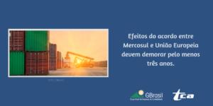 Efeitos do acordo entre Mercosul e União Europeia devem demorar pelo menos três anos