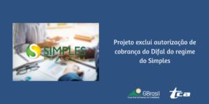 Projeto exclui autorização de cobrança do Difal do regime do Simples