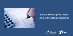 Receita Federal pode cobrar dívidas tributárias a terceiros