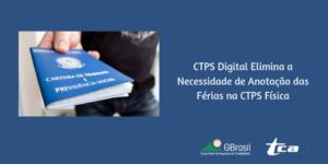 CTPS Digital Elimina a Necessidade de Anotação das Férias na CTPS Física