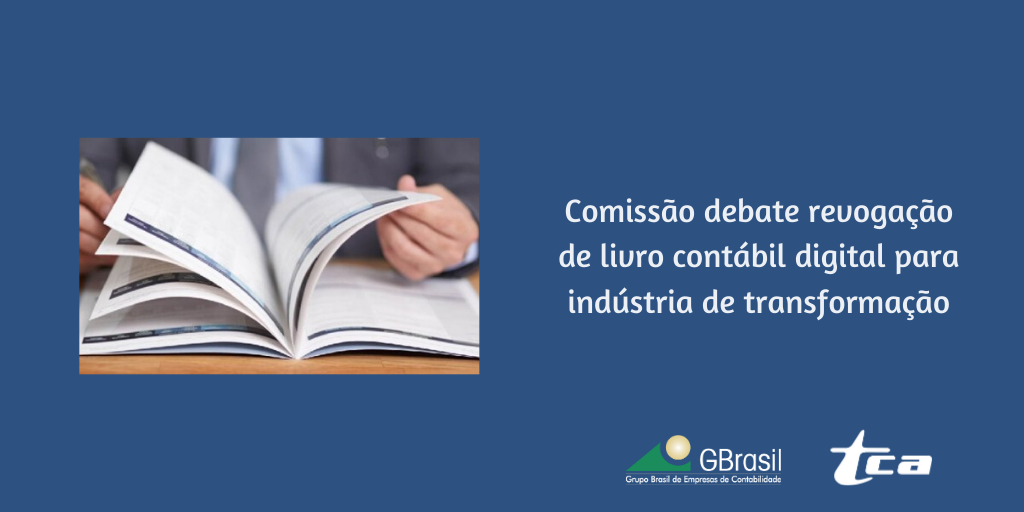 Comissão debate revogação de livro contábil digital para indústria de transformação