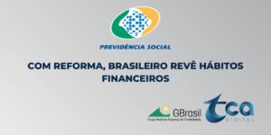 Com reforma, brasileiro revê hábitos financeiros