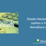 Simples Nacional: Produtos sujeitos a Tributação Monofásica e Dedução