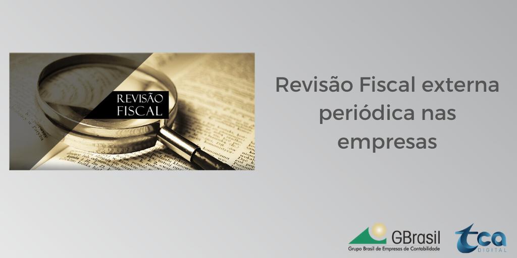 Revisão Fiscal externa periódica nas empresas