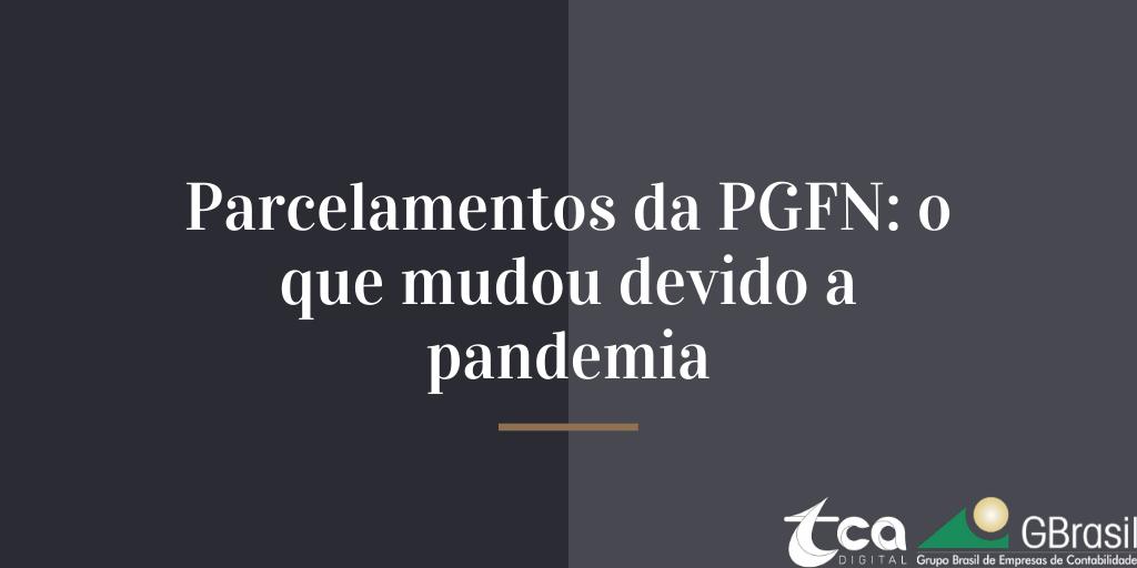 Parcelamentos da PGFN: o que mudou devido a pandemia