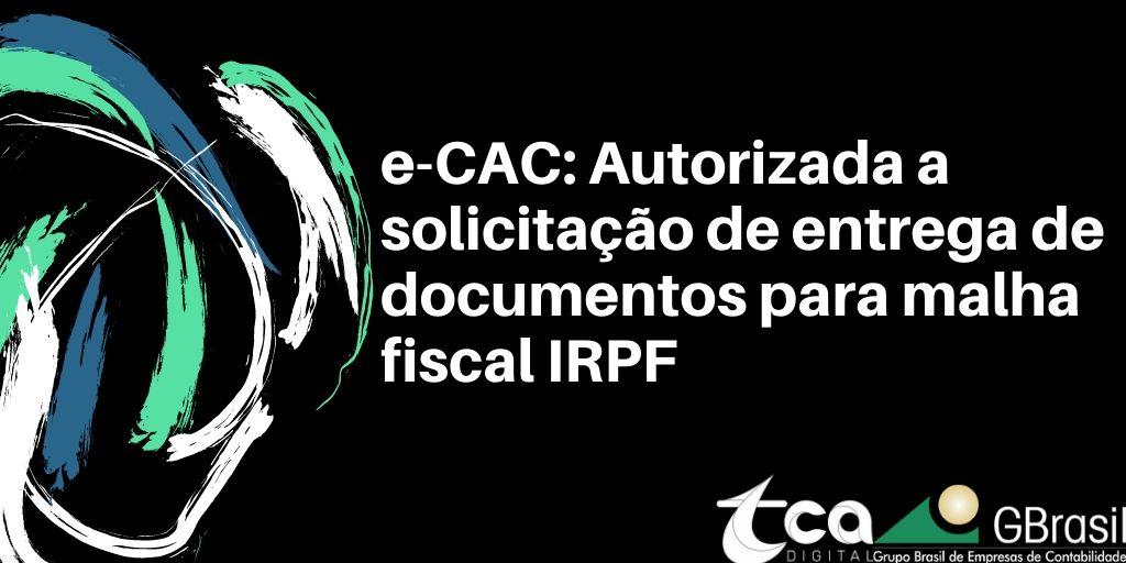 e-CAC: Autorizada a solicitação de entrega de documentos para malha fiscal IRPF