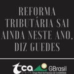 Reforma tributária sai ainda neste ano, diz Guedes