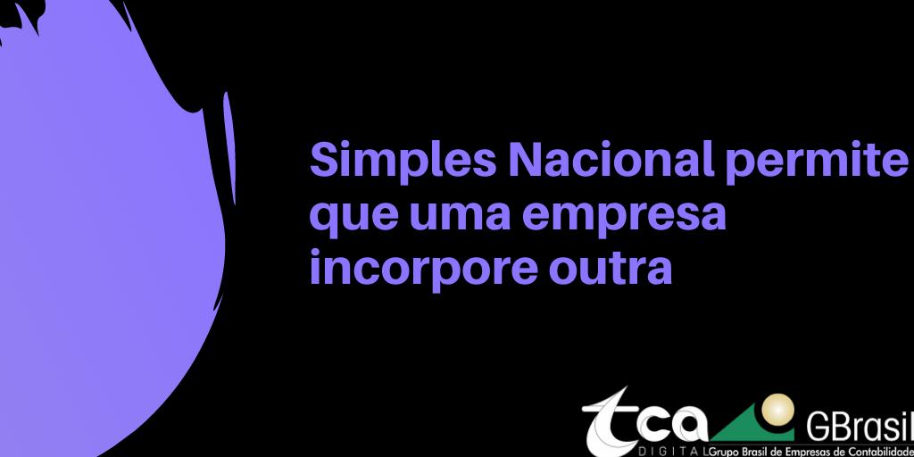 Simples Nacional permite que uma empresa incorpore outra
