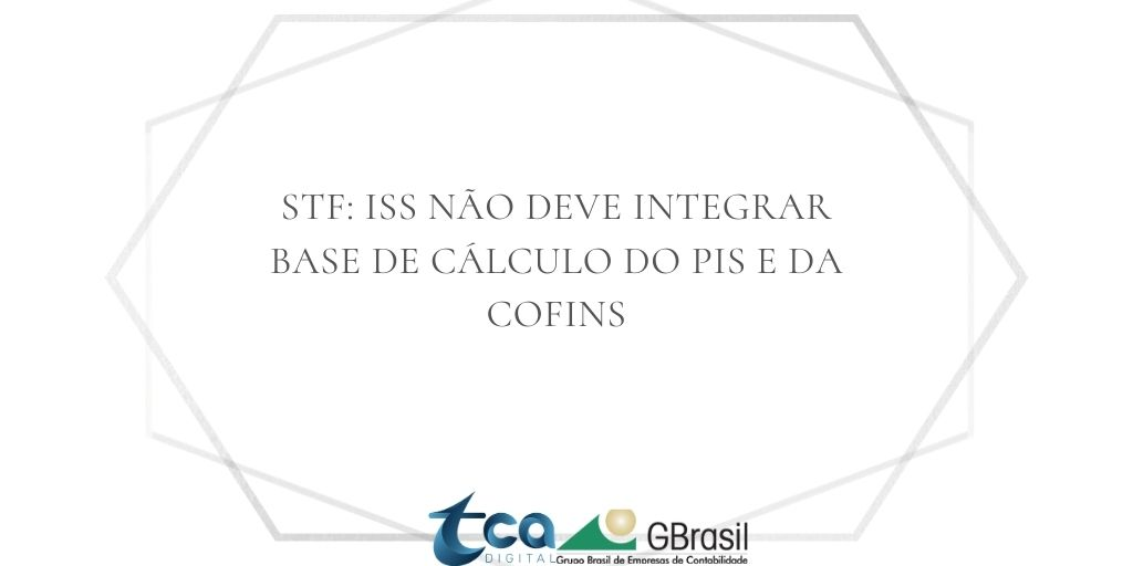 STF: ISS não deve integrar base de cálculo do PIS e da Cofins