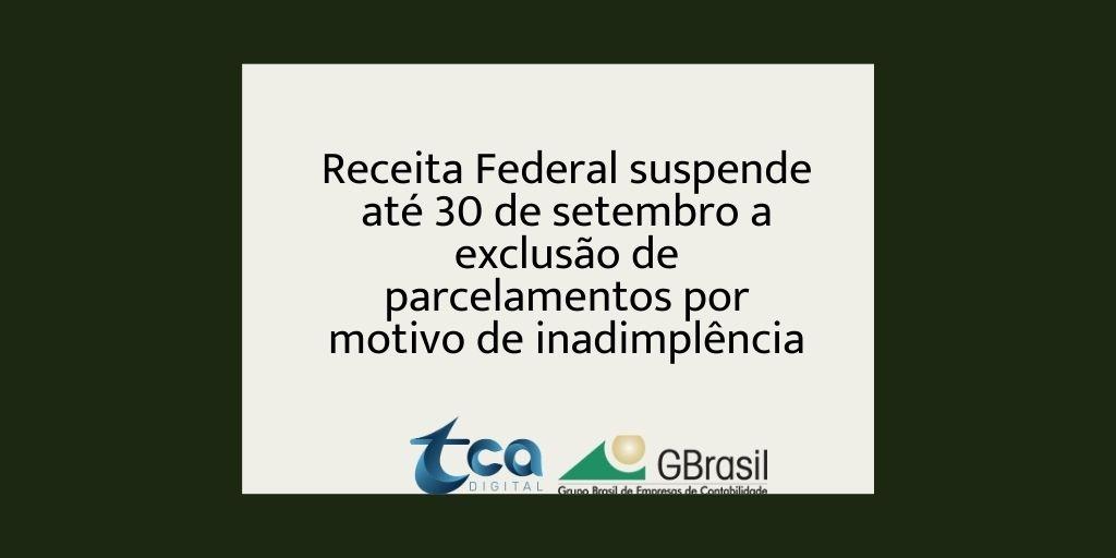 Receita Federal suspende até 30 de setembro a exclusão de parcelamentos por motivo de inadimplência